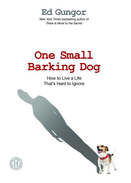 One Small Barking Dog : How to Live a Life That's Hard to Ignore