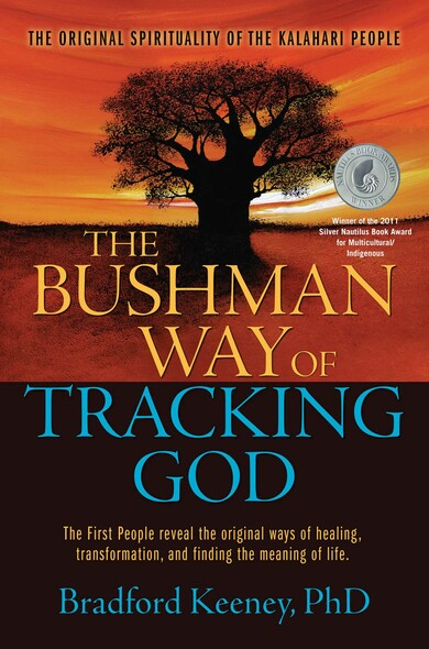 The Bushman Way of Tracking God : The Original Spirituality of the Kalahari People