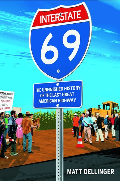 Interstate 69 : The Unfinished History of the Last Great American Highway