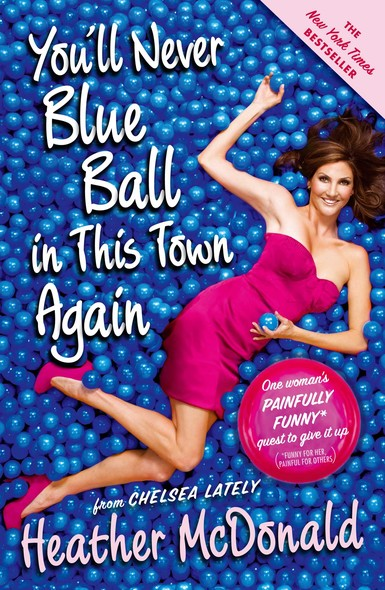 You'll Never Blue Ball in This Town Again : One Woman's Painfully Funny Quest to Give It Up
