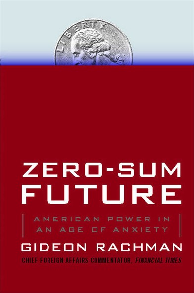 Zero-Sum Future : American Power in an Age of Anxiety