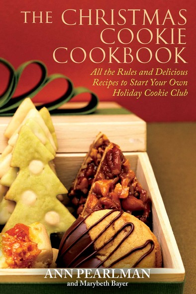 The Christmas Cookie Cookbook : All the Rules and Delicious Recipes to Start Your Own Holiday Cookie Club