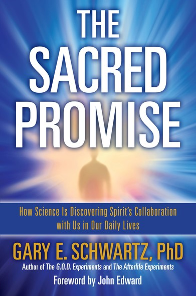 The Sacred Promise : How Science Is Discovering Spirit's Collaboration with Us in Our Daily Lives