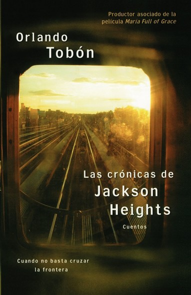 Las crónicas de Jackson Heights (Jackson Heights Chronicles) : Cuando no basta cruzar la frontera (When Crossing the Border Isn't Enough)