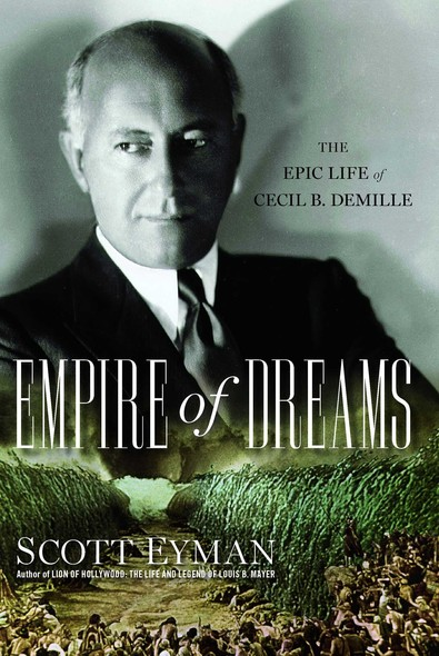 Empire of Dreams : The Epic Life of Cecil B. DeMille