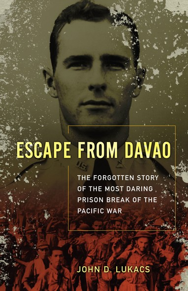 Escape From Davao : The Forgotten Story of the Most Daring Prison Break of the Pacific War