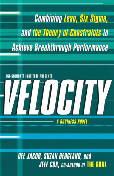 Velocity : Combining Lean, Six Sigma and the Theory of Constraints to Achieve Breakthrough Performance - A Business Novel