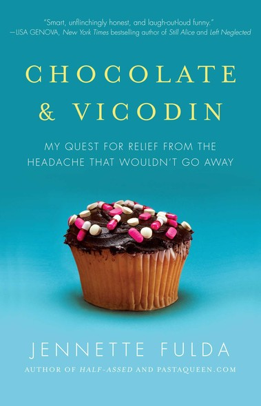 Chocolate & Vicodin : My Quest for Relief from the Headache that Wouldn't Go Away