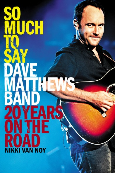 So Much to Say : Dave Matthews Band--20 Years on the Road