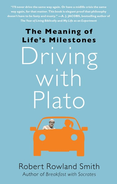 Driving with Plato : The Meaning of Life's Milestones