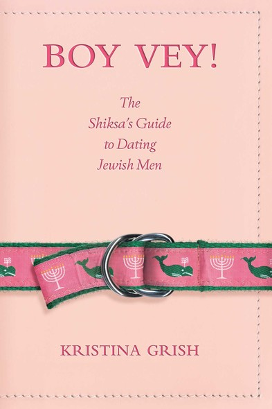 Boy Vey! : The Shiksa's Guide to Dating Jewish Men