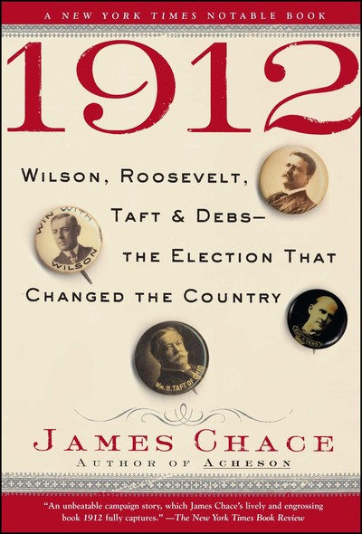 1912 : Wilson, Roosevelt, Taft and Debs -The Election that Changed the Country