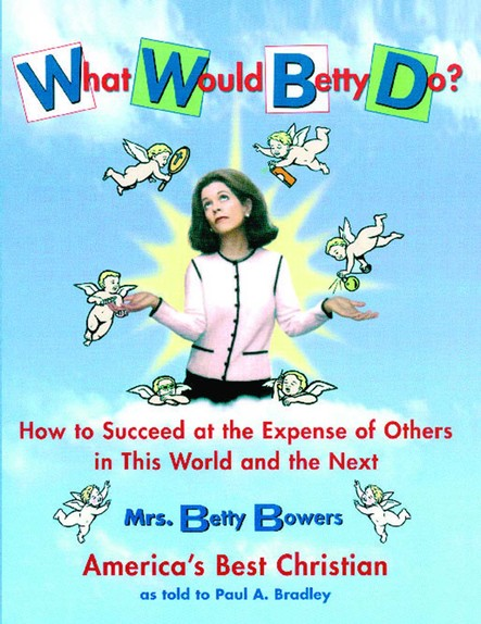 What Would Betty Do? : How to Succeed at the Expense of Others in this Wo