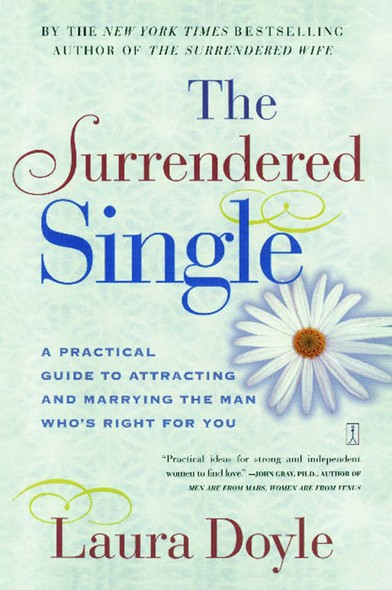 The Surrendered Single : A Practical Guide to Attracting and Marrying the M