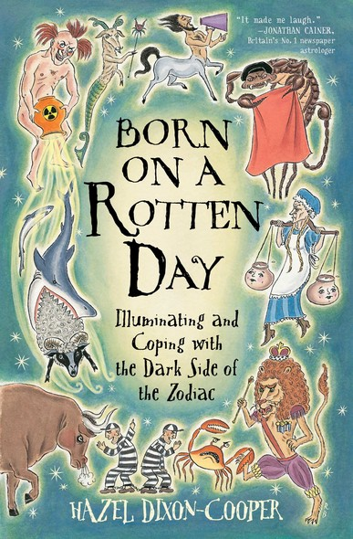 Born on a Rotten Day : Illuminating and Coping with the Dark Side of the Zodiac