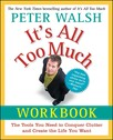 It's All Too Much Workbook : The Tools You Need to Conquer Clutter and Create the Life You Want