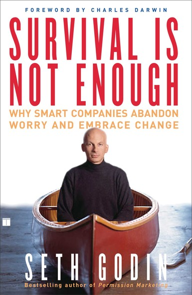 Survival Is Not Enough : Why Smart Companies Abandon Worry and Embrace Chan