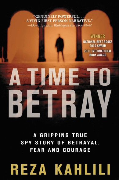 A Time to Betray : The Astonishing Double Life of a CIA Agent Inside the Revolutionary Guards of Iran