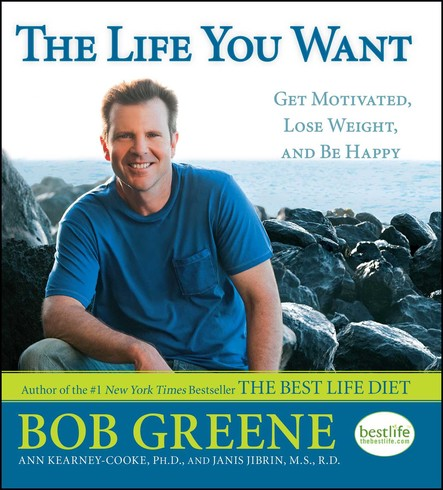 The Life You Want : Get Motivated, Lose Weight, and Be Happy