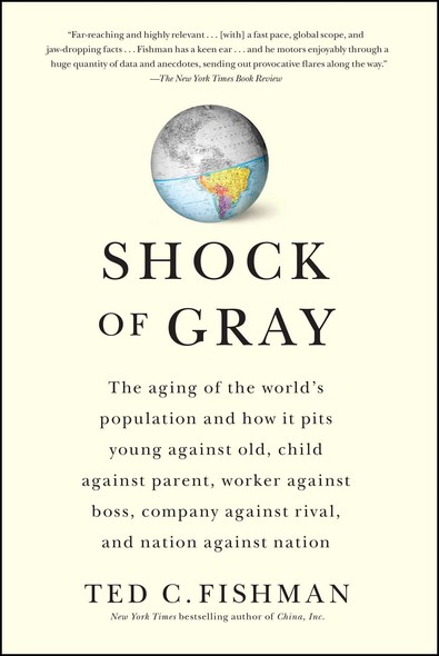 Shock of Gray : The Aging of the World's Population and How it Pits Young Against Old, Child Against Parent, Worker Against Boss, Company Against Rival, and Nation Against Nation