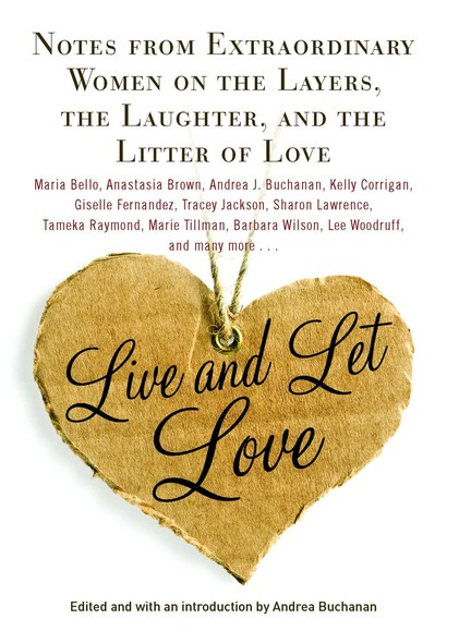 Live and Let Love : Notes from Extraordinary Women on the Layers, the Laughter, and the Litter of Love