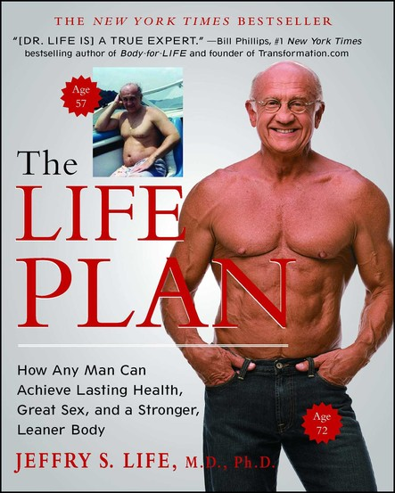The Life Plan : How Any Man Can Achieve Lasting Health, Great Sex, and a Stronger, Leaner Body