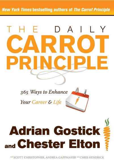 The Daily Carrot Principle : 365 Ways to Enhance Your Career and Life