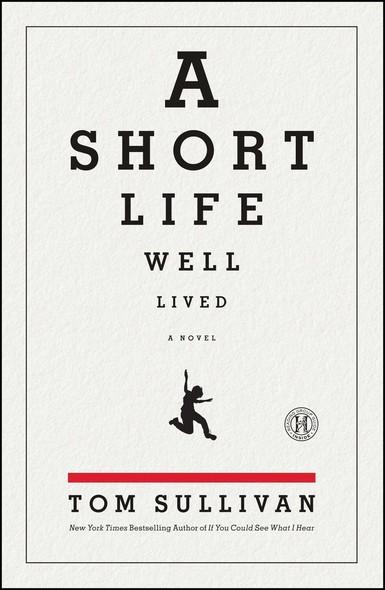 A Short Life Well Lived : A Novel