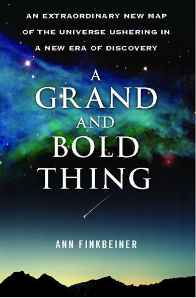 A Grand and Bold Thing : An Extraordinary New Map of the Universe Ushering