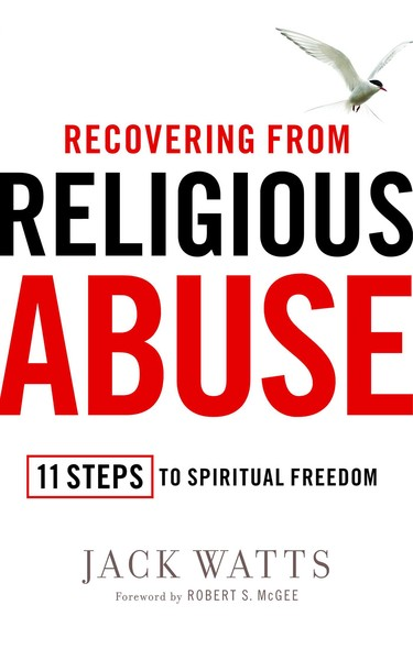Recovering from Religious Abuse : 11 Steps to Spiritual Freedom