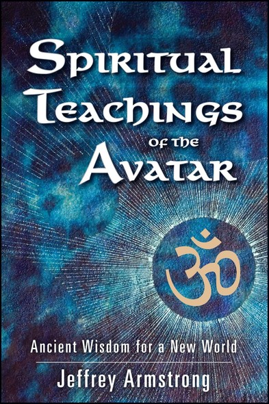 Spiritual Teachings of the Avatar : Ancient Wisdom for a New World