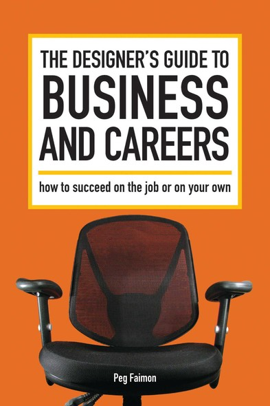 The Designer's Guide to Business and Careers : How to Succeed on the Job or on Your Own