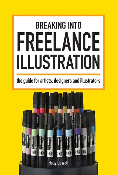 Breaking Into Freelance Illustration : A Guide for Artists, Designers and Illustrators