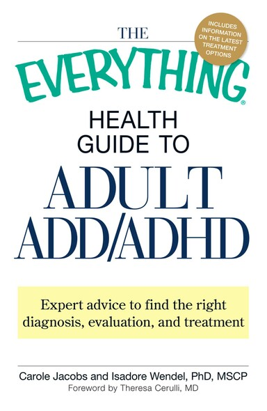 The Everything Health Guide to Adult ADD/ADHD : Expert advice to find the right diagnosis, evaluation and treatment