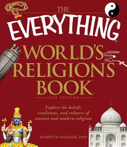 The Everything World's Religions Book : Explore the beliefs, traditions, and cultures of ancient and modern religions