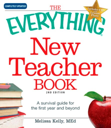 The Everything New Teacher Book : A Survival Guide for the First Year and Beyond