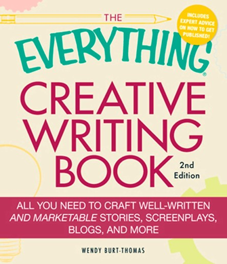 The Everything Creative Writing Book : All you need to know to write novels, plays, short stories, screenplays, poems, articles, or blogs