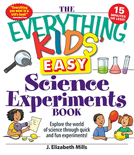 The Everything Kids' Easy Science Experiments Book : Explore the world of science through quick and fun experiments!