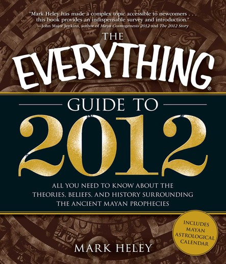 The Everything Guide to 2012 : All you need to know about the theories, beliefs, and history surrounding the ancient Mayan prophecies