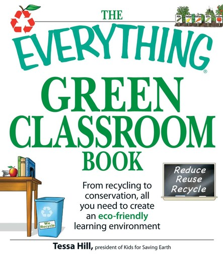 The Everything Green Classroom Book : From recycling to conservation, all you need to create an eco-friendly learning environment
