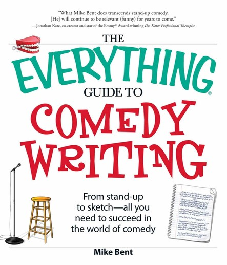 The Everything Guide to Comedy Writing : From stand-up to sketch - all you need to succeed in the world of comedy