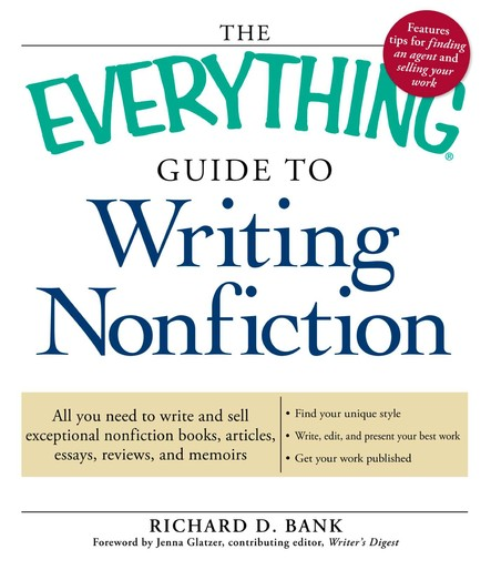 The Everything Guide to Writing Nonfiction : All you need to write and sell exceptional nonfiction books, articles, essays, reviews, and memoirs