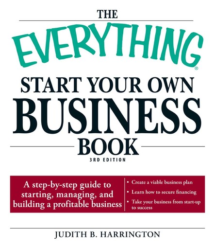 The Everything Start Your Own Business Book : A step-by-step guide to starting, managing, and building a profitable business