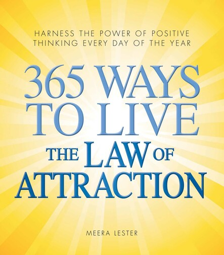 365 Ways to Live the Law of Attraction : Harness the power of positive thinking every day of the year