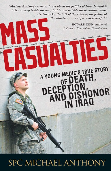 Mass Casualties : A Young Medic's True Story of Death, Deception, and Dishonor in Iraq