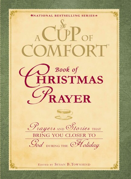 A Cup of Comfort Book of Christmas Prayer : Prayers and Stories that Bring You Closer to God During the Holiday
