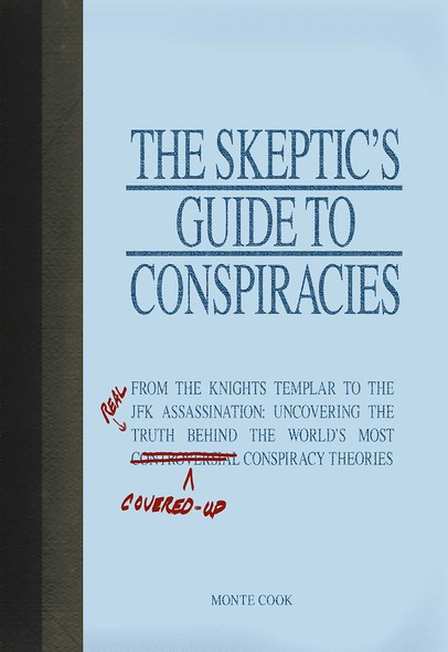 The Skeptic's Guide to Conspiracies : From the Knights Templar to the JFK Assassination: Uncovering the [Real] Truth Behind the World's Most Controversial Conspiracy Theories