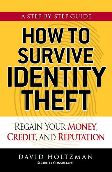 How to Survive Identity Theft : Regain Your Money, Credit, and Reputation