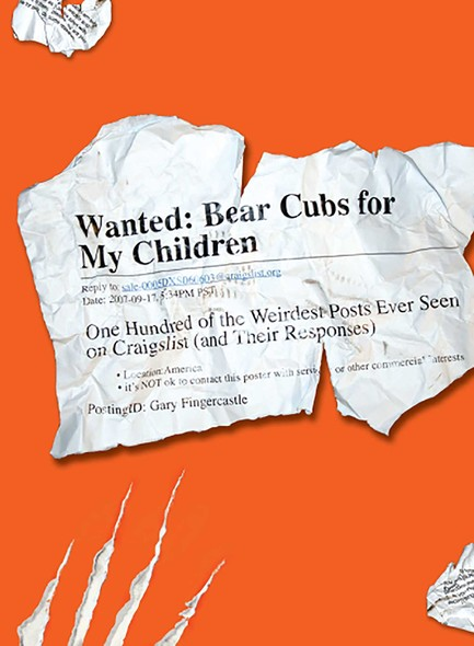 Wanted - Bear Cubs for My Children : One Hundred of the Weirdest Posts Ever Seen on Craigslist (and Their Responses)