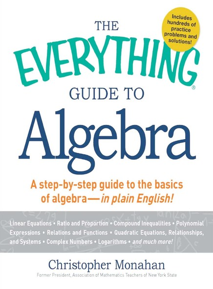 The Everything Guide to Algebra : A Step-by-Step Guide to the Basics of Algebra - in Plain English!
